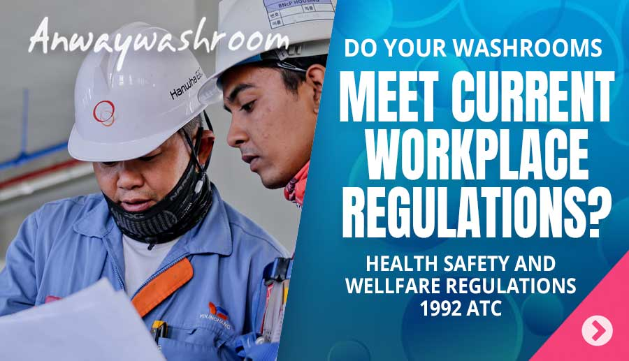Do your washrooms meet current workplace regulations?